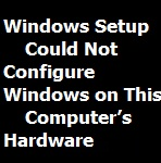 Windows Setup Could Not Configure Windows on This Computer's Hardware